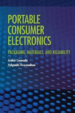 Portable Consumer Electronics : Packaging, Materials, and Reliability - Sridhar Canumalla