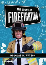 The Science of Firefighting : How to Quickly and Easily Create Online Courses Th... - Douglas Watson
