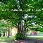 New York City of Trees : A Field Guide to the Senses - Benjamin Swett