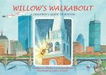 Willow's Walkabout : A Children's Guide to Boston - Sheila S Cunningham