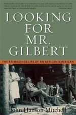 Looking for Mr. Gilbert : The Reimagined Life of an African American - John Hanson Mitchell