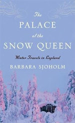 The Palace of the Snow Queen : Winter Travels in Lapland - Barbara Sjoholm