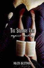 The Solitary Vice : Against Reading - Mikita Brottman