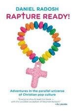 Rapture Ready! : Adventures in the Parallel Universe of Christian Pop Culture - Daniel Radosh