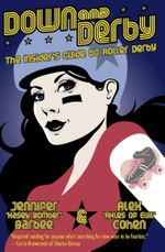 Down and Derby : The Insider's Guide to Roller Derby - Alex Cohen