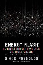 Generation Ecstasy : A Journey Through Rave Music and Dance Culture - Simon Reynolds