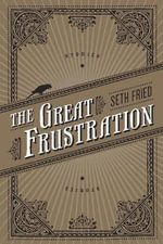 The Great Frustration : Stories - Seth Fried