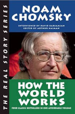 How the World Works : Real Story - Institute Professor Department of Linguistics and Philosophy Noam Chomsky