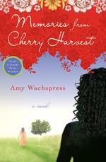 Memories from Cherry Harvest - Amy Wachspress