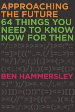 Approaching the Future : 64 Things You Need to Know Now for Then - Ben Hammersley