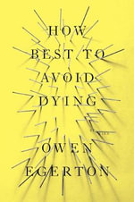 How Best to Avoid Dying : Stories - Owen Egerton
