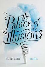 The Palace of Illusions : Stories - Kim Addonizio