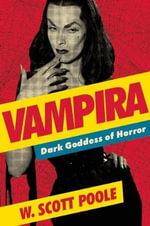 Vampira : Dark Goddess of Horror - W. Scott Poole