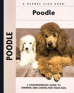 Poodle : A Comprehensive Guide to Owning and Caring for Your Dog - S.Meyer Clark