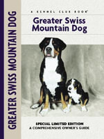 Greater Swiss Mountain Dog : Complete Care Made Easy - Nikki Moustaki