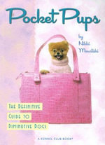 Pocket Pups : The Definitive Guide to Diminutive Dogs - Nikki Moustaki