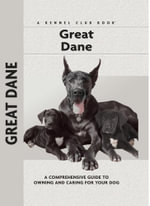 Great Dane : A Comprehensive Guide to Owning and Caring for Your Dog - S. William Haas