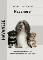 Havanese : A Comprehensive Guide to Owning and Caring for Your Dog - Zoila Portuondo Guerra