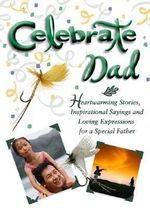 Celebrate Dad : Heartwarming Stories, Inspirational Sayings, and Loving Expressions for a Special Father : Celebrate Ser. - White Stone Books