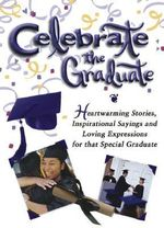 Celebrate the Graduate : Heartwarming Stories, Inspirational Sayings, and Loving Expressions to Honor a Special Graduate - White Stone Books