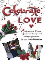 Celebrate Love : Heartwarming Stories, Inspirational Sayings, and Loving Expressions for Couples : Celebrate Ser. - White Stone Books