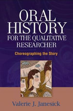 Oral History for the Qualitative Researcher : Choreographing the Story - Valerie J. Janesick