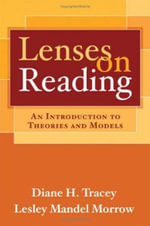 Lenses on Reading : An Introduction to Theories and Models - Diane H. Tracey