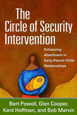 The Circle of Security Intervention : Enhancing Attachment in Early Parent-Child Relationships - Bert Powell