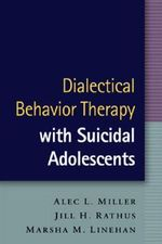 Dialectical Behavior Therapy with Suicidal Adolescents - Alec L. Miller
