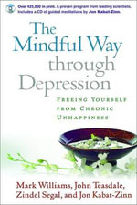 The Mindful Way Through Depression : Freeing Yourself from Chronic Unhappiness - J. Mark G. Williams