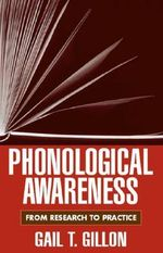 Phonological Awareness : From Research to Practice - Gail T. Gillon