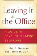 Leaving it at the Office : A Guide to Psychotherapist Self-care - John C. Norcross
