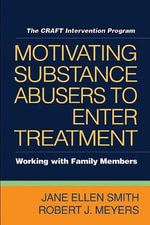 Motivating Substance Abusers to Enter Treatment : Working with Family Members - Robert J. Meyers