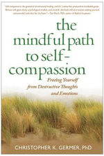 The Mindful Path to Self-compassion - Christopher K. Germer