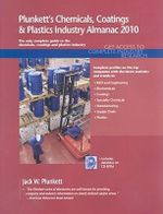 Plunkett's Chemicals, Coatings and Plastics Industry Almanac 2010 : Chemicals, Coatings and Plastics Industry Market Research, Statistics, Trends and Leading Companies - Jack W. Plunkett