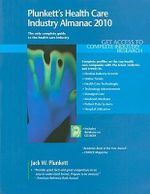 Plunkett's Health Care Industry Almanac 2010 : Health Care Industry Market Research, Statistics, Trends & Leading Companies - Jack W. Plunkett