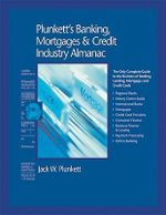 Plunkett's Banking, Mortgages and Credit Industry Almanac 2010 : Banking, Mortgages and Credit Industry Market Research, Statistics, Trends and Leading Companies - Jack W. Plunkett