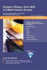 Plunkett's Wireless, WI-FI, RFID & Cellular Industry Almanac 2011 : Wireless, WI-FI, RFID & Cellular Industry Market Research, Statistics, Trends & Leading Companies - Jack W. Plunkett