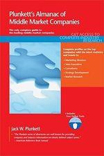 Plunkett's Almanac of Middle Market Companies 2011 : Middle Market Research, Statistics & Leading Comp - Jack W. Plunkett