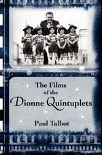 The Films of the Dionne Quintuplets - Paul Talbot