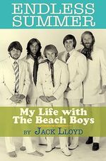 Endless Summer : My Life with the Beach Boys - Jack Lloyd