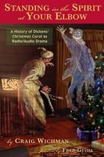 Standing in the Spirit at Your Elbow : A History of Dicken's Christmas Carol as Radio/Audio Drama - Craig Wichman