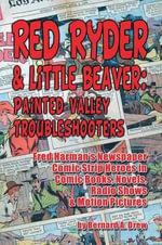 Red Ryder & Little Beaver : Painted Valley Troubleshooters Fred Harman's Newspaper Comic Strip Heroes in Comic Books, Novels, Radio Shows & Motion Pictures - Bernard A. Drew