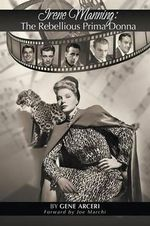Irene Manning : The Rebellious Prima Donna - Gene Arceri