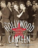The Hollywood Canteen : Where the Greatest Generation Danced With the Most Beautiful Girls in the World - Lisa Mitchell