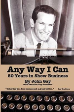 Any Way I Can - Fifty Years in Show Business - John Gay