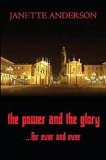 The Power and the Glory ... for Ever and Ever - A Philip Vega Novel - Janette Anderson