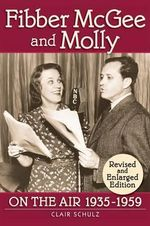 Fibber McGee and Molly : On The Air 1935-1959 - Revised and Enlarged Edition - Clair Shulz