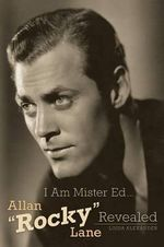 I Am Mister Ed...Allan Rocky Lane Revealed - Linda Alexander
