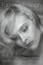 Famous Enough : A Hollywood Memoir - Diane McBain